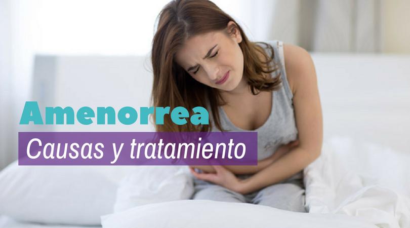 ¿Por qué no estoy menstruando? Amenorrea Causas y Tratamiento